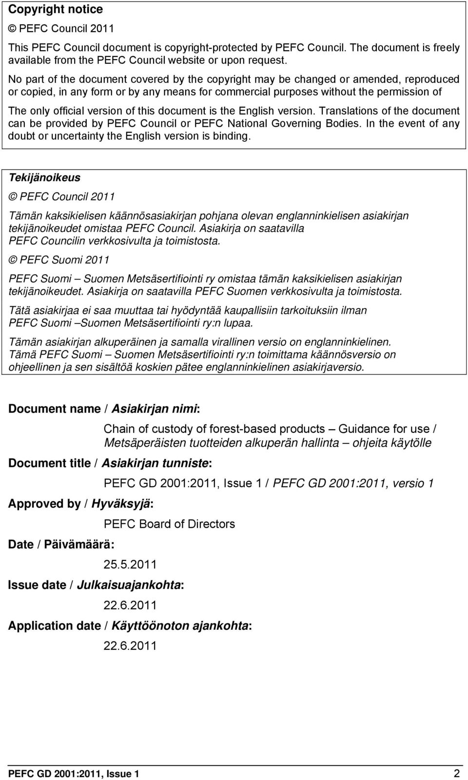 version of this document is the English version. Translations of the document can be provided by PEFC Council or PEFC National Governing Bodies.