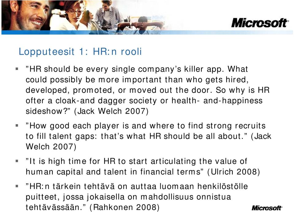 So why is HR ofter a cloak-and dagger society or health- and-happiness sideshow?