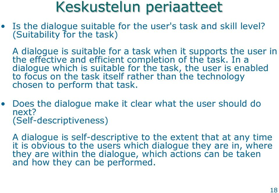 In a dialogue which is suitable for the task, the user is enabled to focus on the task itself rather than the technology chosen to perform that task.