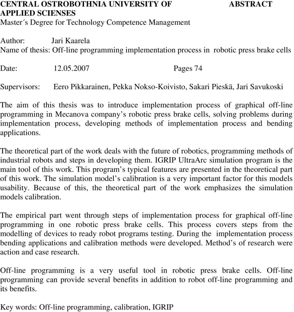 2007 Pages 74 Supervisors: Eero Pikkarainen, Pekka Nokso-Koivisto, Sakari Pieskä, Jari Savukoski The aim of this thesis was to introduce implementation process of graphical off-line programming in
