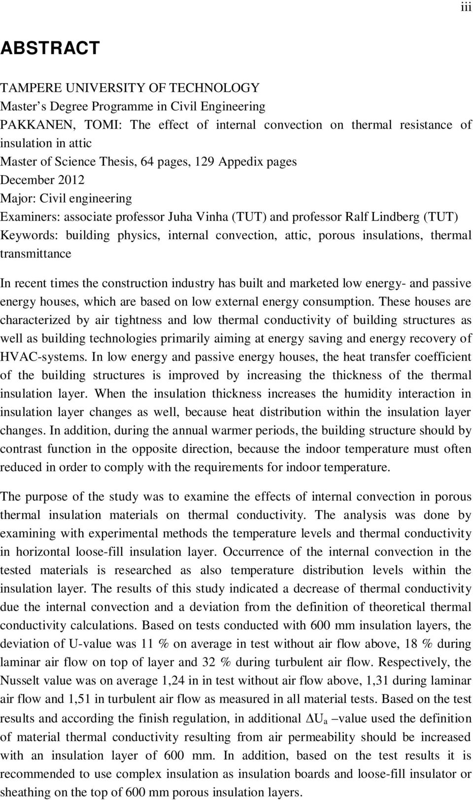 internal convection, attic, porous insulations, thermal transmittance In recent times the construction industry has built and marketed low energy- and passive energy houses, which are based on low
