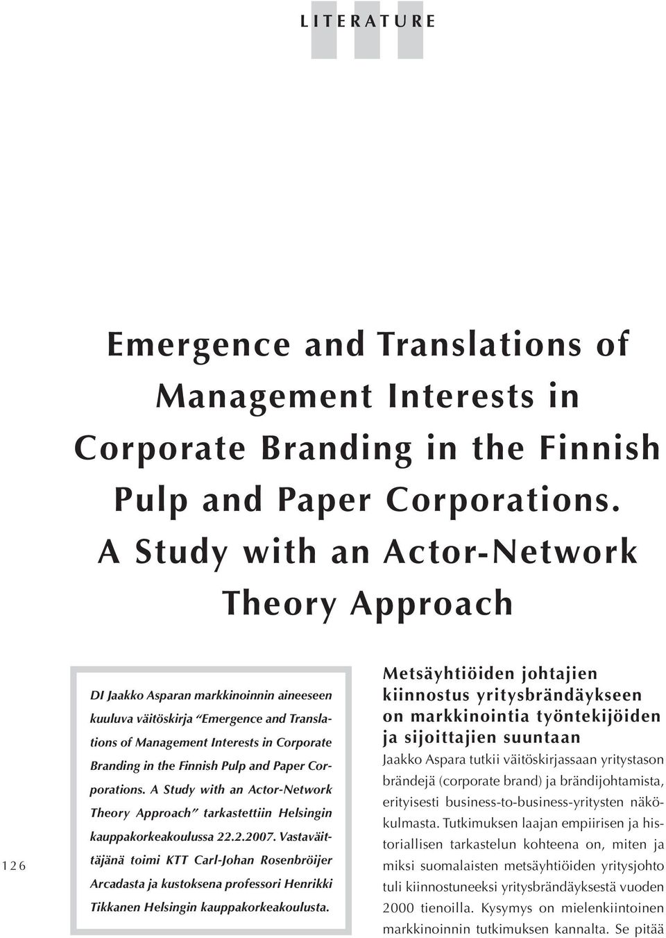 Pulp and Paper Corporations. AStudy with an Actor-Network Theory Approach tarkastettiin Helsingin kauppakorkeakoulussa 22.2.2007.