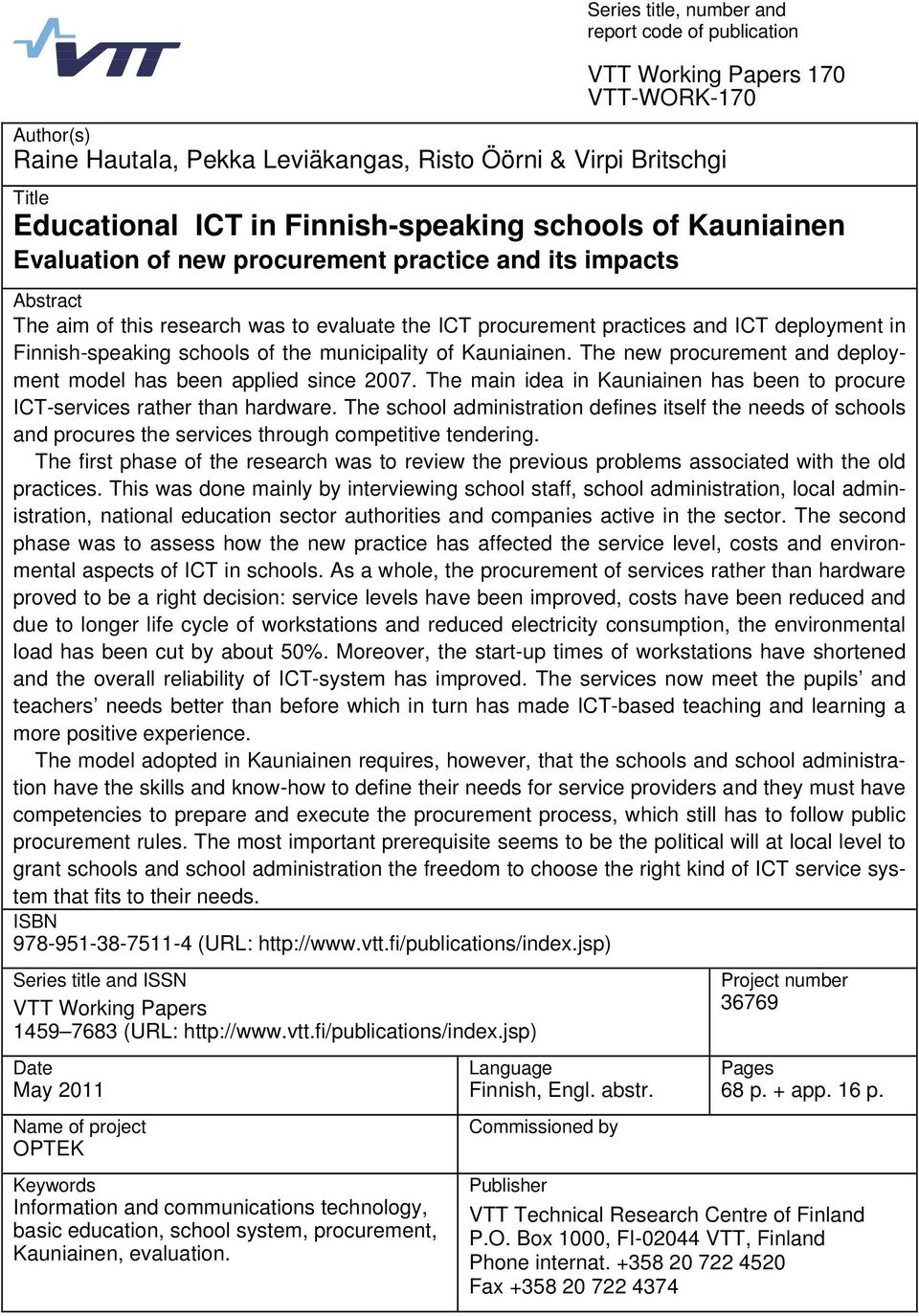 Finnish-speaking schools of the municipality of Kauniainen. The new procurement and deployment model has been applied since 2007.