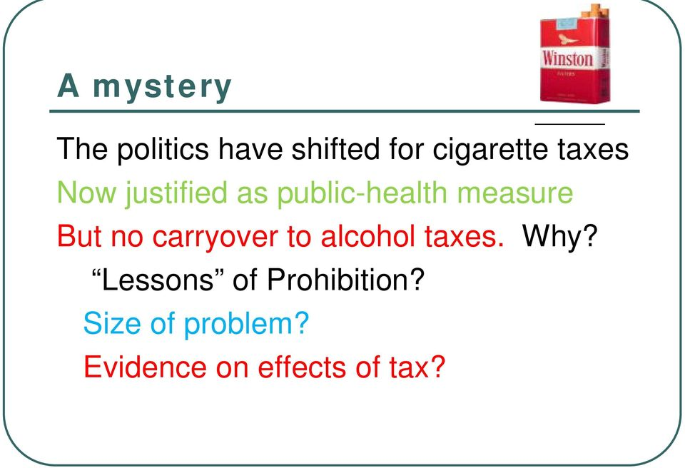no carryover to alcohol taxes. Why?