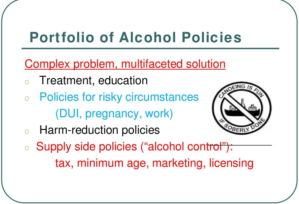 circumstances (DUI, pregnancy, work) Harm-reduction policies