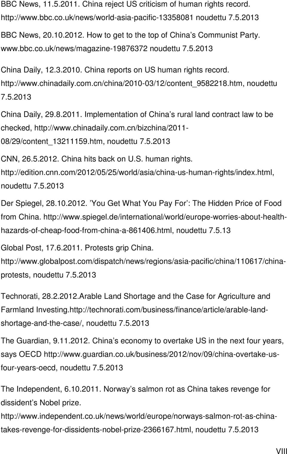 cn/china/2010-03/12/content_9582218.htm, noudettu 7.5.2013 China Daily, 29.8.2011. Implementation of China s rural land contract law to be checked, http://www.chinadaily.com.
