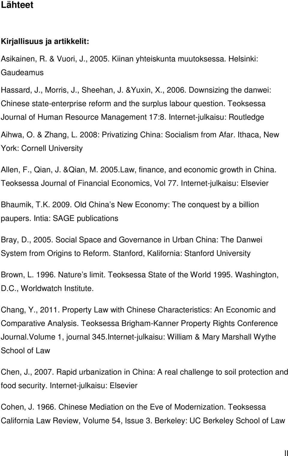 2008: Privatizing China: Socialism from Afar. Ithaca, New York: Cornell University Allen, F., Qian, J. &Qian, M. 2005.Law, finance, and economic growth in China.