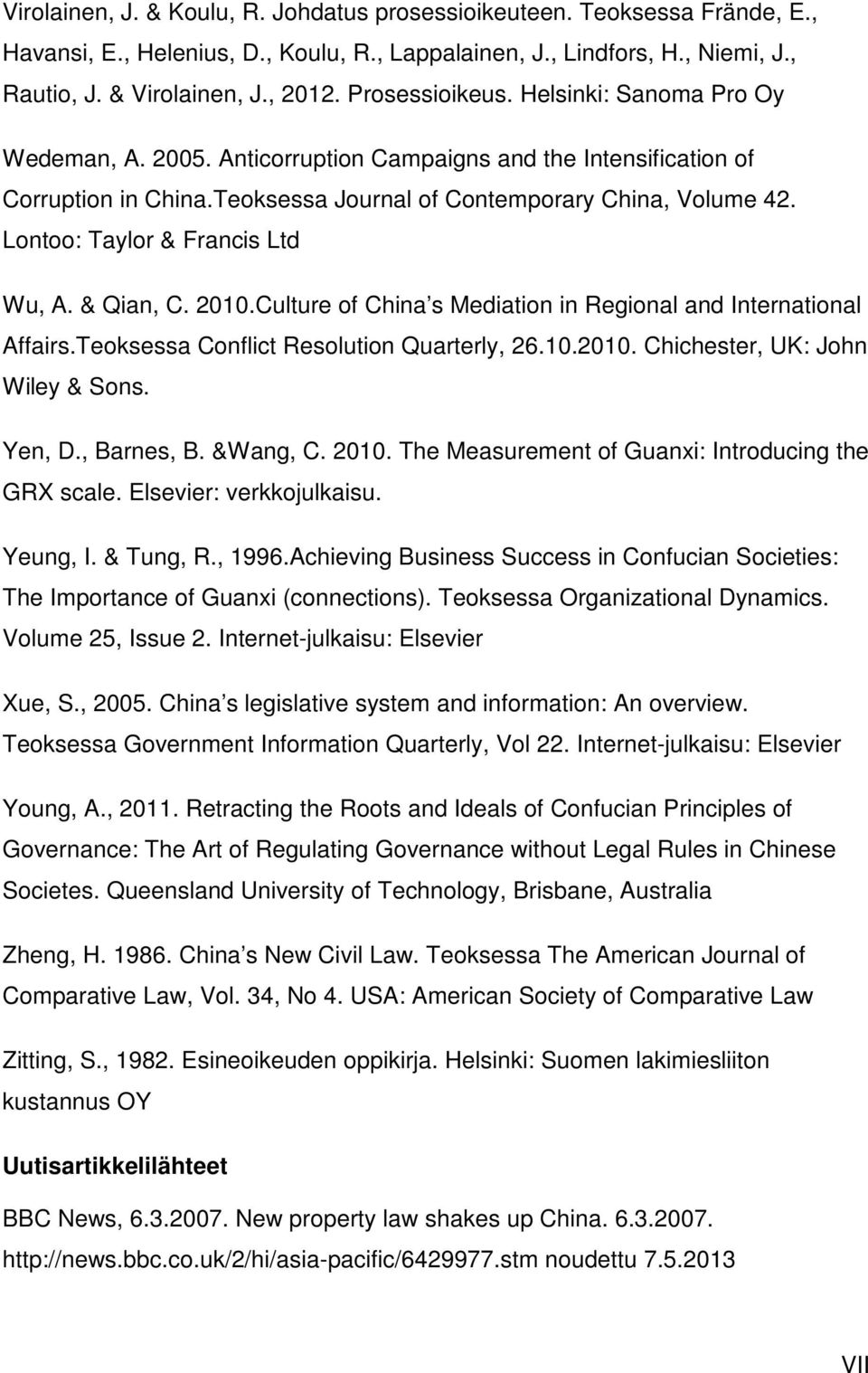 Lontoo: Taylor & Francis Ltd Wu, A. & Qian, C. 2010.Culture of China s Mediation in Regional and International Affairs.Teoksessa Conflict Resolution Quarterly, 26.10.2010. Chichester, UK: John Wiley & Sons.