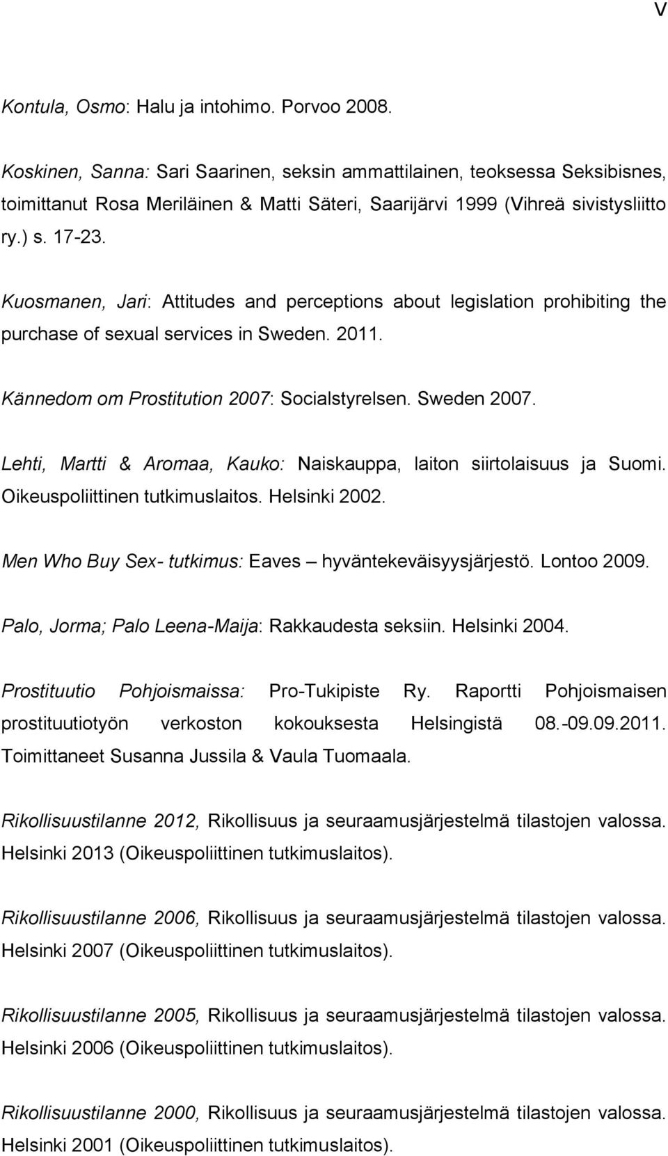 Kuosmanen, Jari: Attitudes and perceptions about legislation prohibiting the purchase of sexual services in Sweden. 2011. Kännedom om Prostitution 2007: Socialstyrelsen. Sweden 2007.