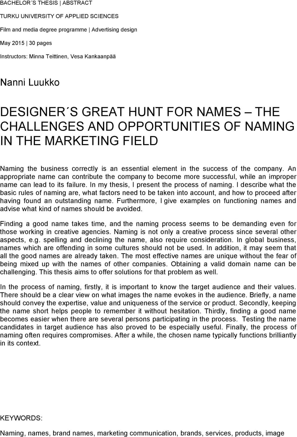 An appropriate name can contribute the company to become more successful, while an improper name can lead to its failure. In my thesis, I present the process of naming.