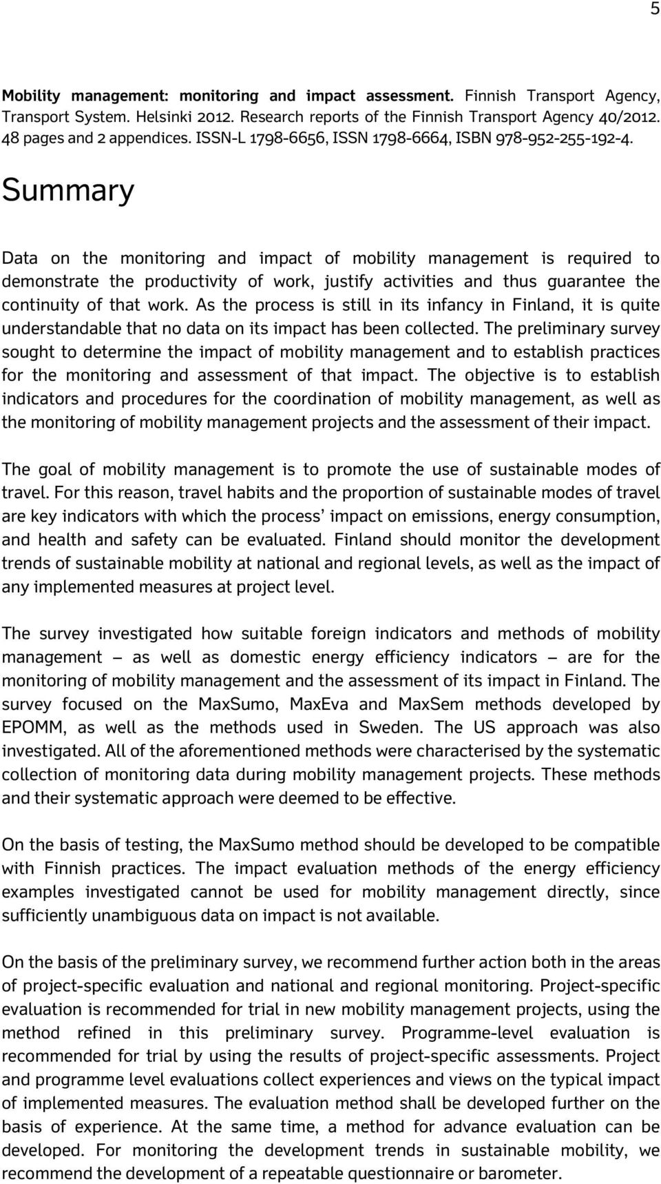 Summary Data on the monitoring and impact of mobility management is required to demonstrate the productivity of work, justify activities and thus guarantee the continuity of that work.