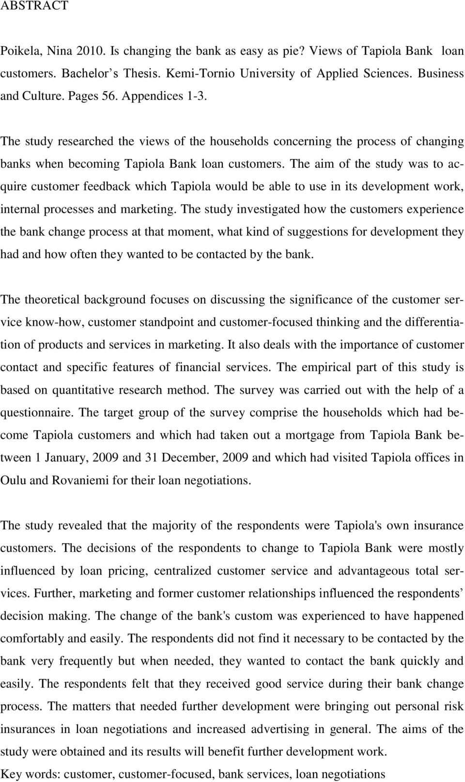 The aim of the study was to acquire customer feedback which Tapiola would be able to use in its development work, internal processes and marketing.
