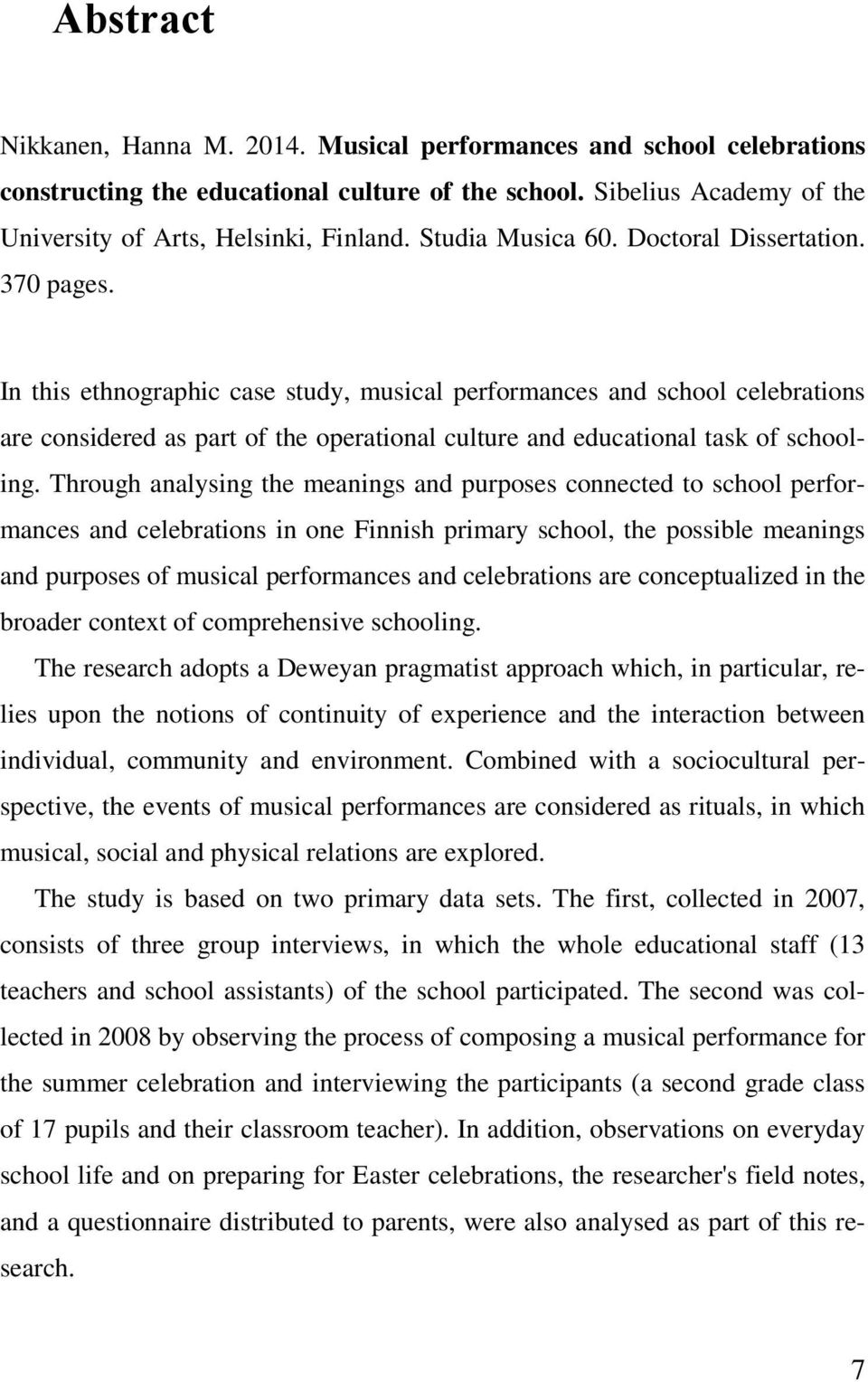 In this ethnographic case study, musical performances and school celebrations are considered as part of the operational culture and educational task of schooling.