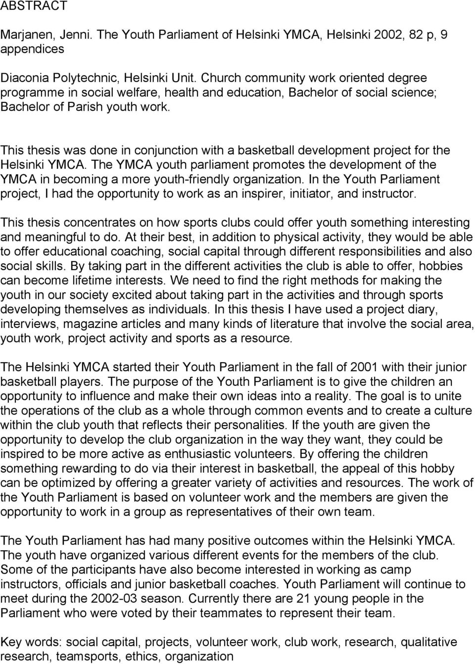 This thesis was done in conjunction with a basketball development project for the Helsinki YMCA.