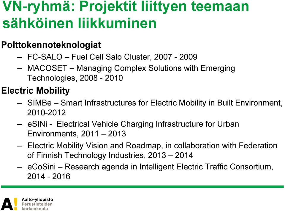 Environment, 2010-2012 esini - Electrical Vehicle Charging Infrastructure for Urban Environments, 2011 2013 Electric Mobility Vision and