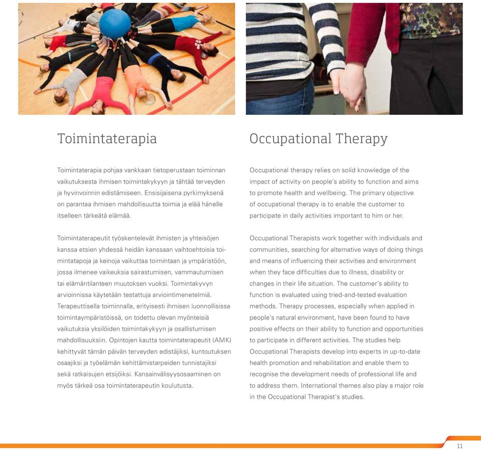Occupational therapy relies on solid knowledge of the impact of activity on people s ability to function and aims to promote health and wellbeing.