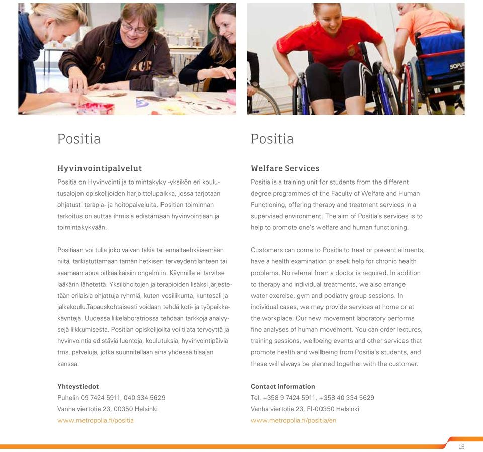 Welfare Services Positia is a training unit for students from the different degree programmes of the Faculty of Welfare and Human Functioning, offering therapy and treatment services in a supervised