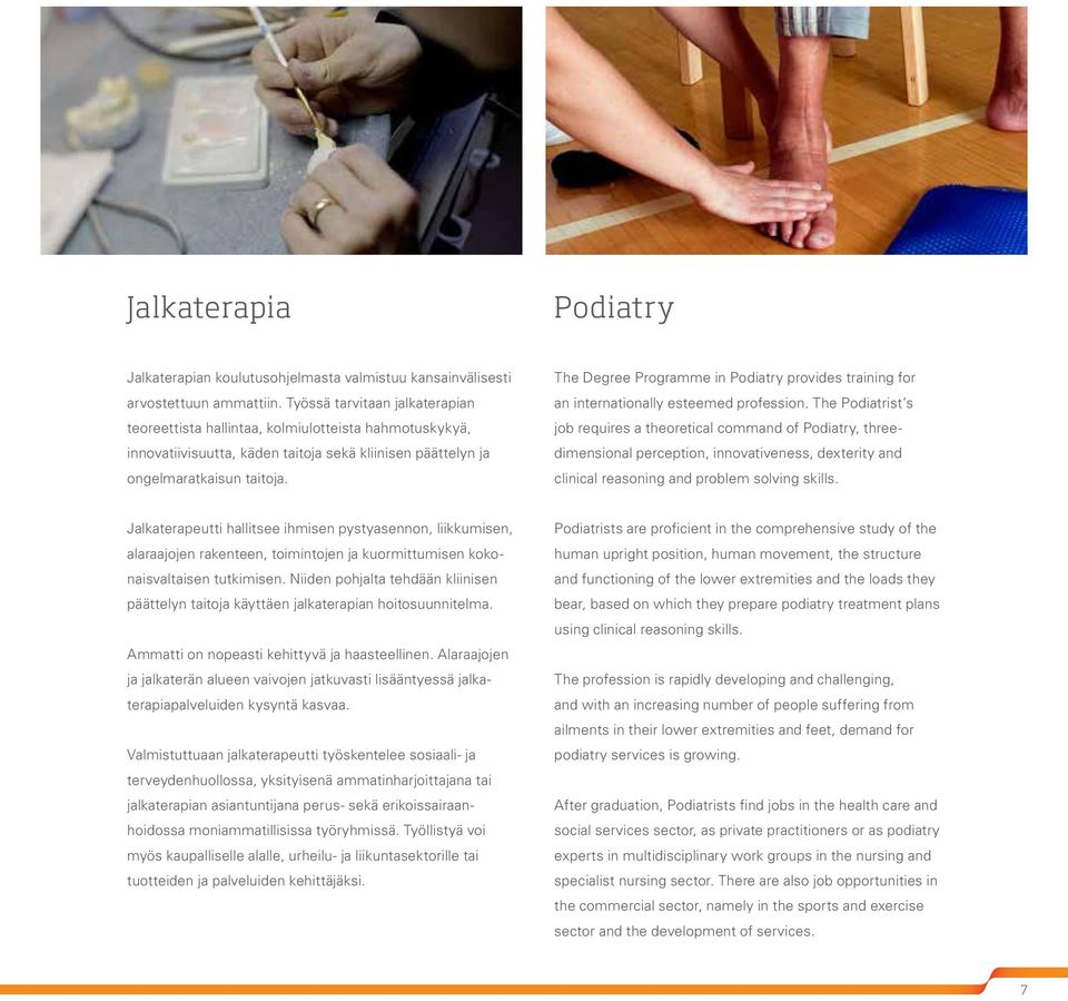 The Degree Programme in Podiatry provides training for an internationally esteemed profession.