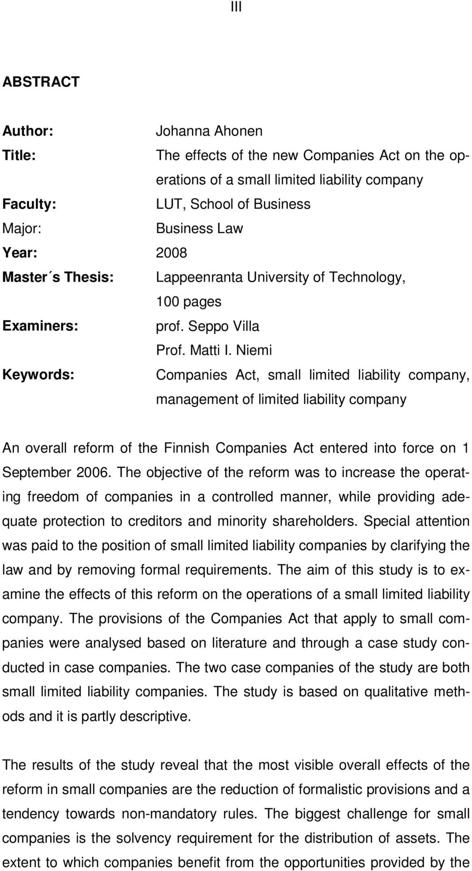 Niemi Keywords: Companies Act, small limited liability company, management of limited liability company An overall reform of the Finnish Companies Act entered into force on 1 September 2006.