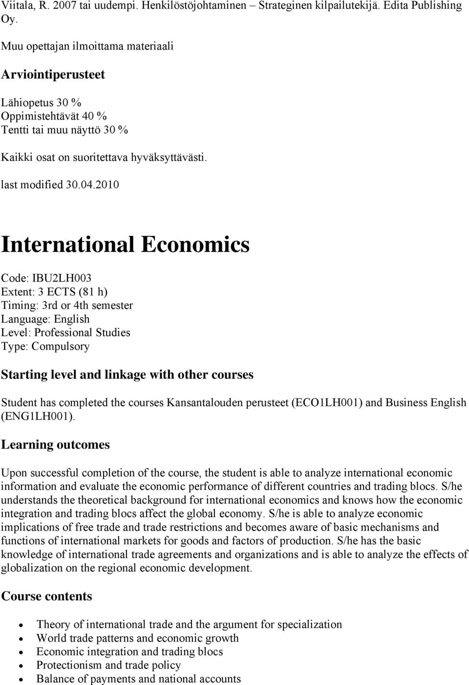 2010 International Economics Code: IBU2LH003 Extent: 3 ECTS (81 h) Timing: 3rd or 4th semester Language: English Level: Professional Studies Type: Compulsory Starting level and linkage with other