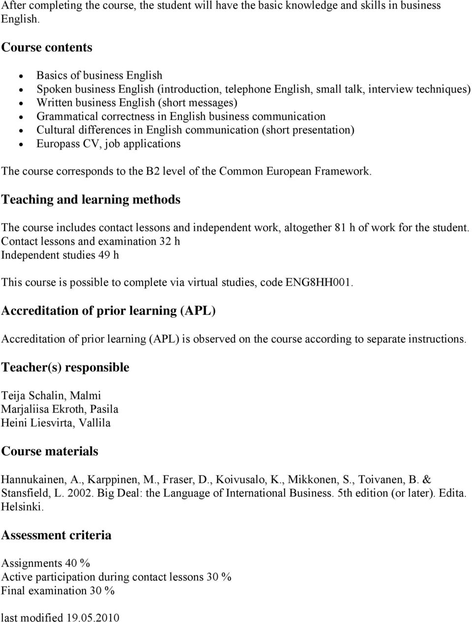 correctness in English business communication Cultural differences in English communication (short presentation) Europass CV, job applications The course corresponds to the B2 level of the Common