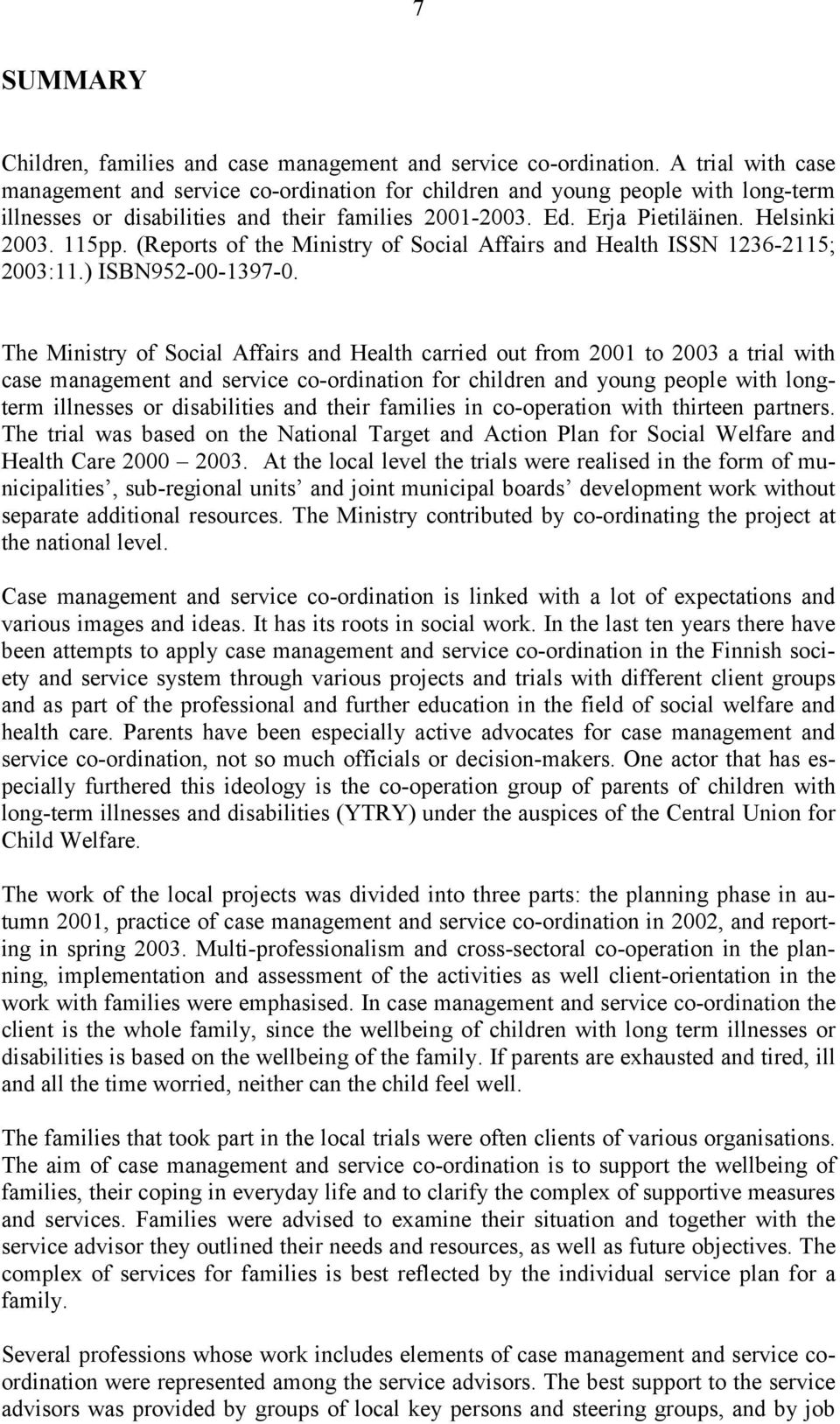 (Reports of the Ministry of Social Affairs and Health ISSN 1236-2115; 2003:11.) ISBN952-00-1397-0.