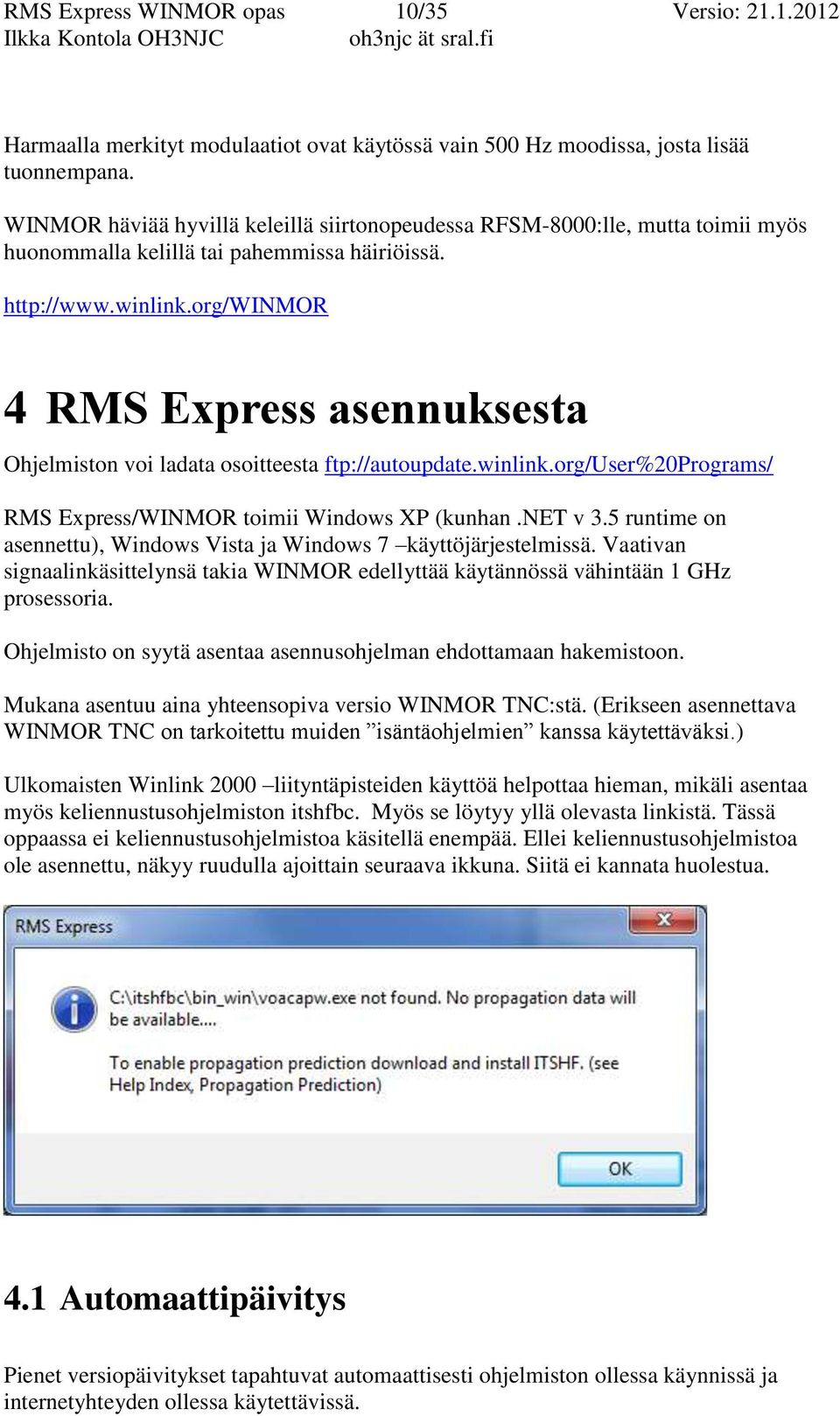 org/winmor 4 RMS Express asennuksesta Ohjelmiston voi ladata osoitteesta ftp://autoupdate.winlink.org/user%20programs/ RMS Express/WINMOR toimii Windows XP (kunhan.net v 3.