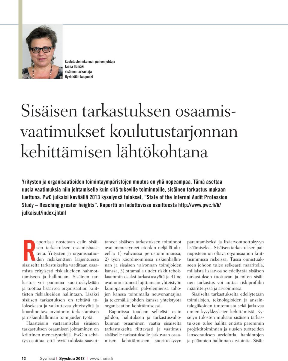 PwC julkaisi keväällä 2013 kyselynsä tulokset, State of the Internal Audit Profession Study Reaching greater heights. Raportti on ladattavissa osoitteesta http://www.pwc.fi/fi/ julkaisut/index.