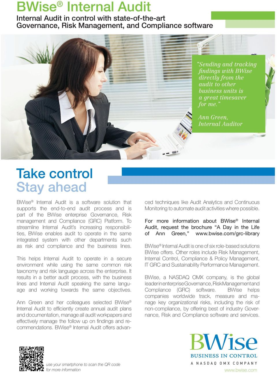 Ann Green, Internal Auditor Take control Stay ahead BWise Internal Audit is a software solution that supports the end-to-end audit process and is part of the BWise enterprise Governance, Risk