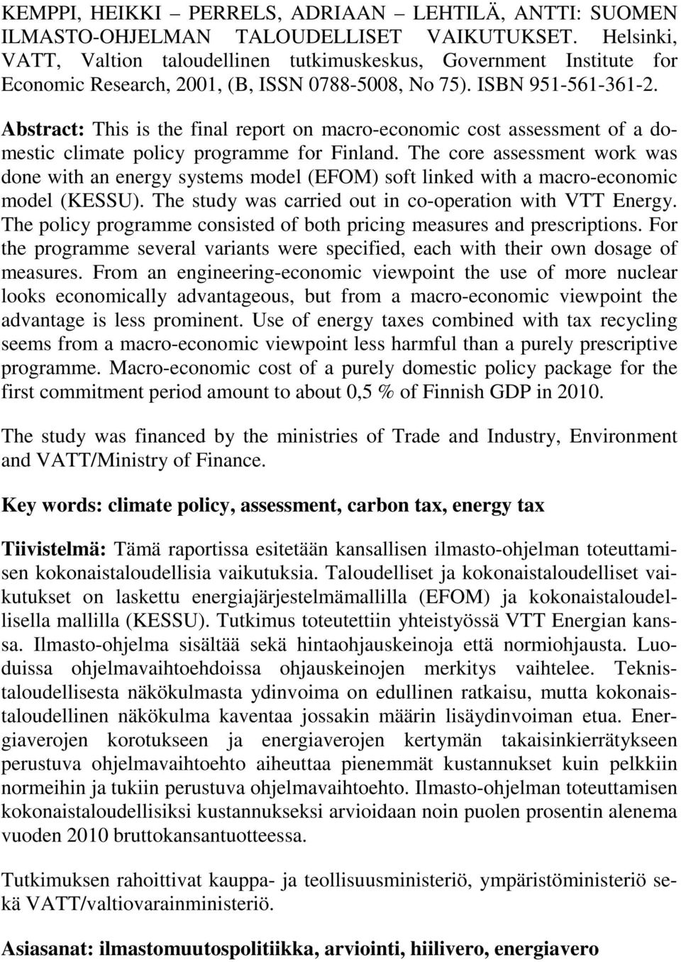 Abstract: This is the final report on macro-economic cost assessment of a domestic climate policy programme for Finland.