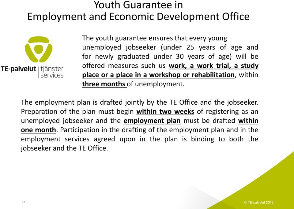 The employment plan is drafted jointly by the TE Office and the jobseeker.