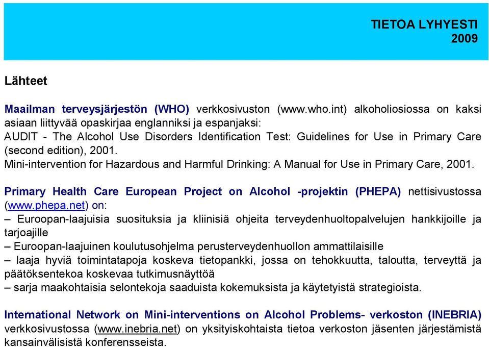 Mini-intervention for Hazardous and Harmful Drinking: A Manual for Use in Primary Care, 2001. Primary Health Care European Project on Alcohol -projektin (PHEPA) nettisivustossa (www.phepa.