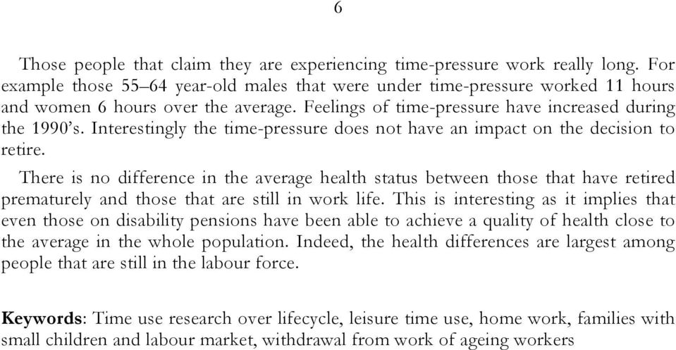 There is no difference in the average health status between those that have retired prematurely and those that are still in work life.