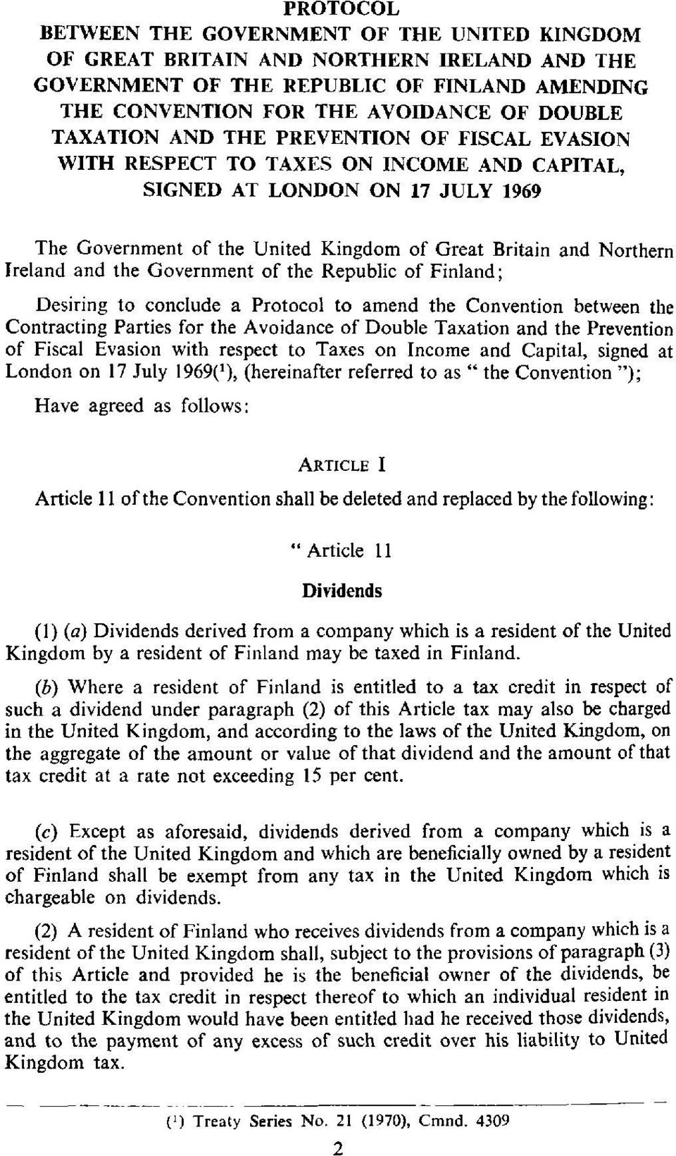 Government of the Republic of Finland; Desiring to conclude a Protocol to amend the Convention between the Contracting Parties for the Avoidance of Double Taxation and the Prevention of Fiscal