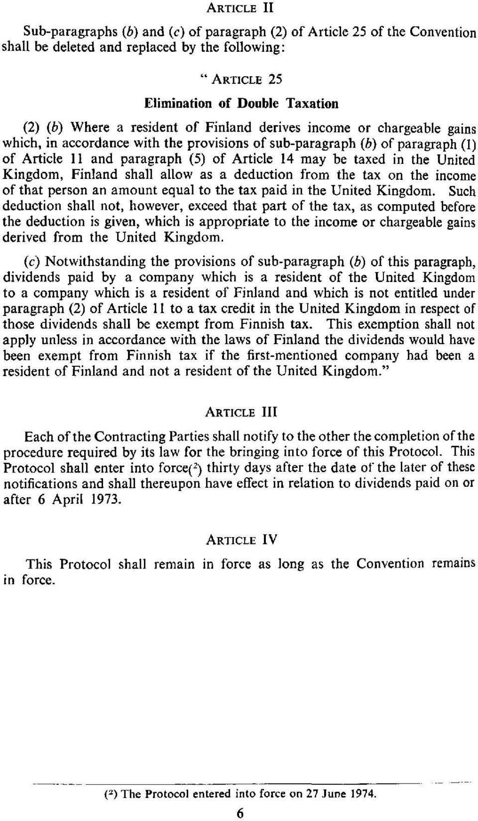 United Kingdom, Finland shall allow as a deduction from the tax on the income of that person an amount equal to the tax paid in the United Kingdom.