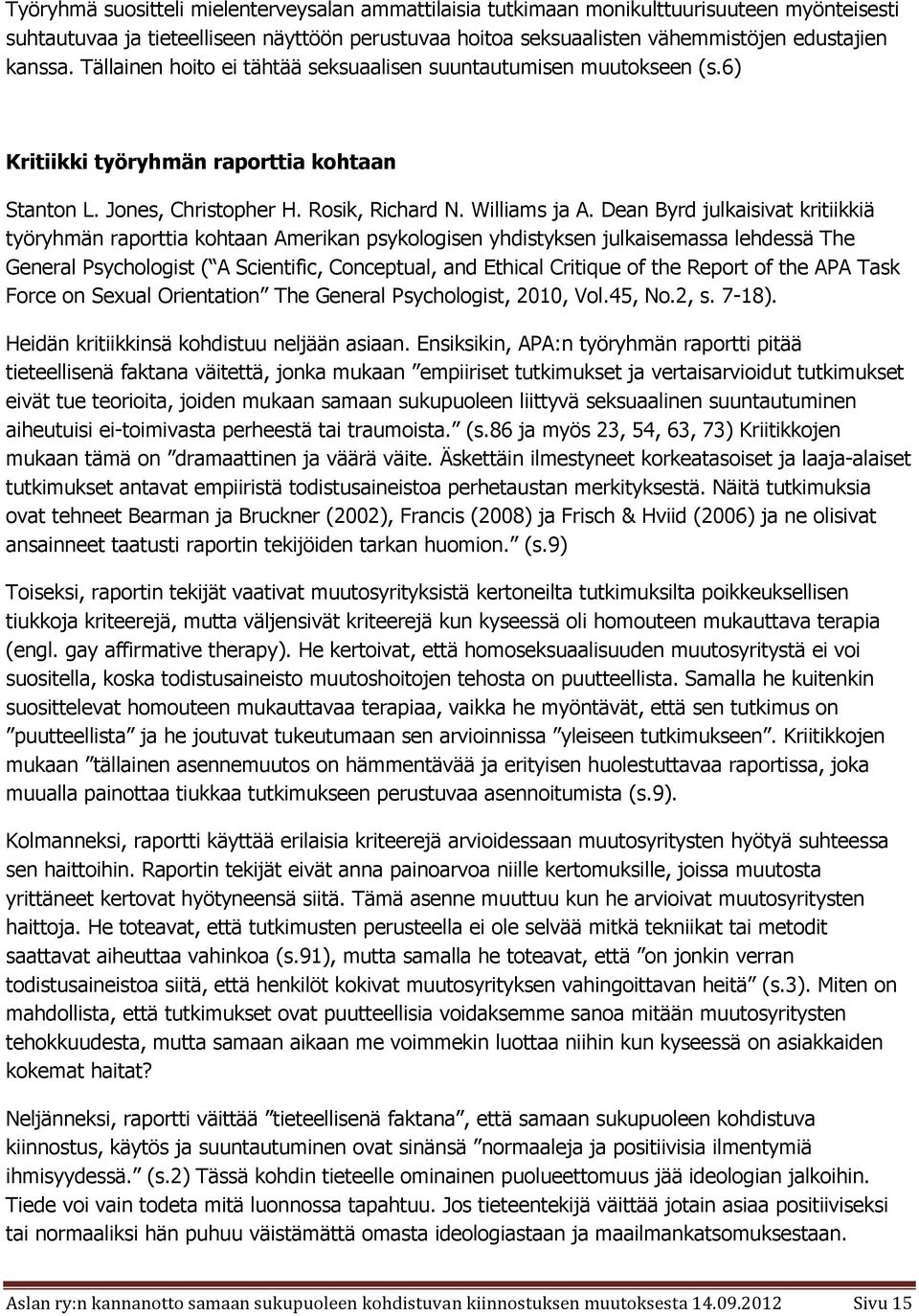 Dean Byrd julkaisivat kritiikkiä työryhmän raporttia kohtaan Amerikan psykologisen yhdistyksen julkaisemassa lehdessä The General Psychologist ( A Scientific, Conceptual, and Ethical Critique of the