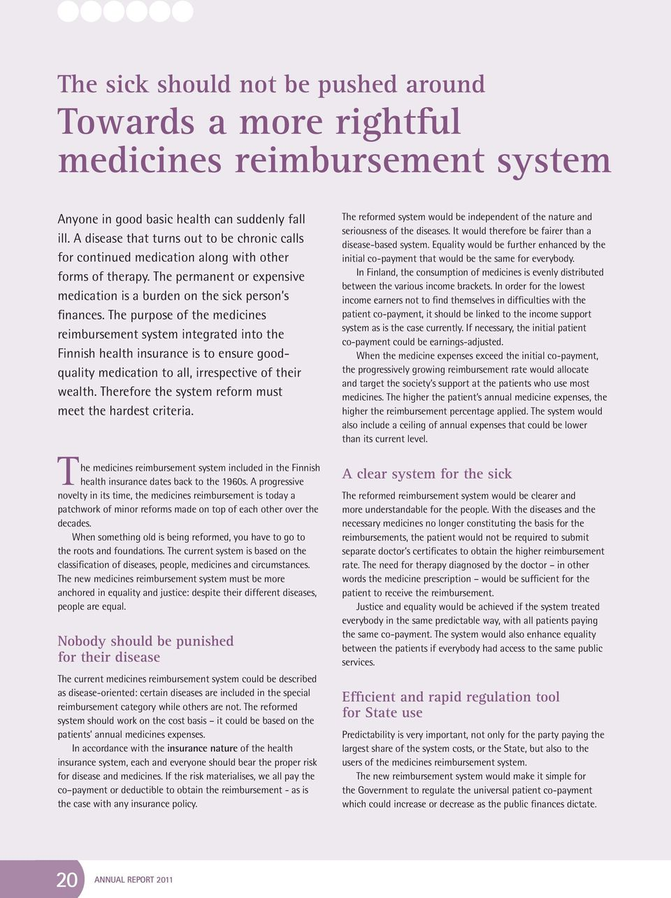 The purpose of the medicines reimbursement system integrated into the Finnish health insurance is to ensure goodquality medication to all, irrespective of their wealth.