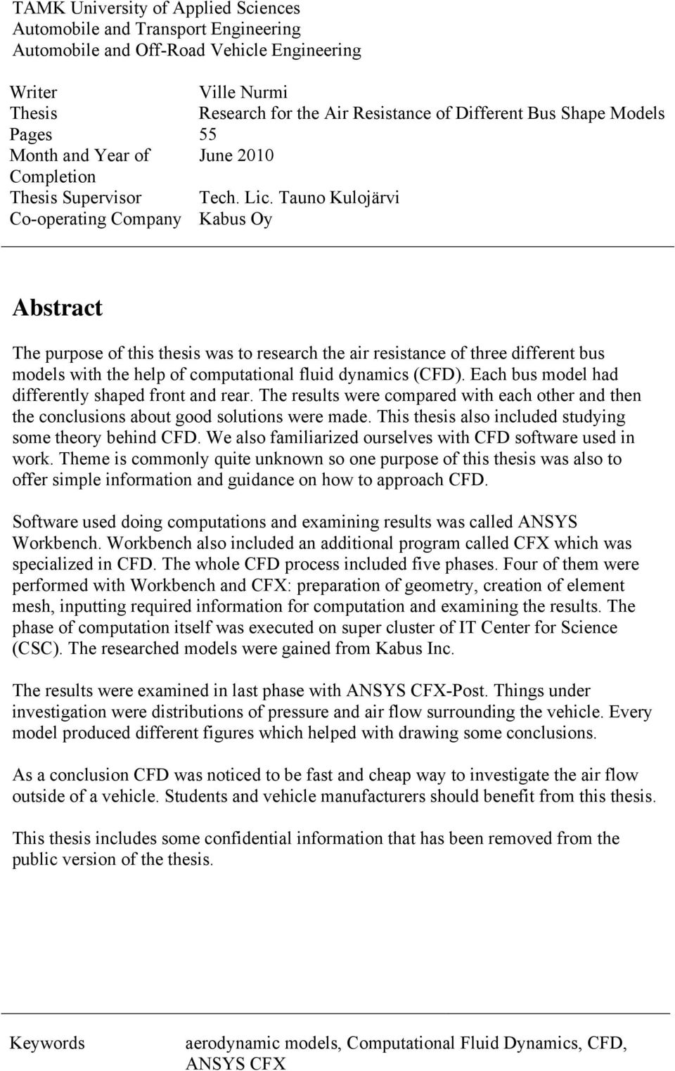 Tauno Kuloärvi Co-operating Company Kabus Oy Abstract The purpose of this thesis was to research the air resistance of three different bus models with the help of computational fluid dynamics (CFD).