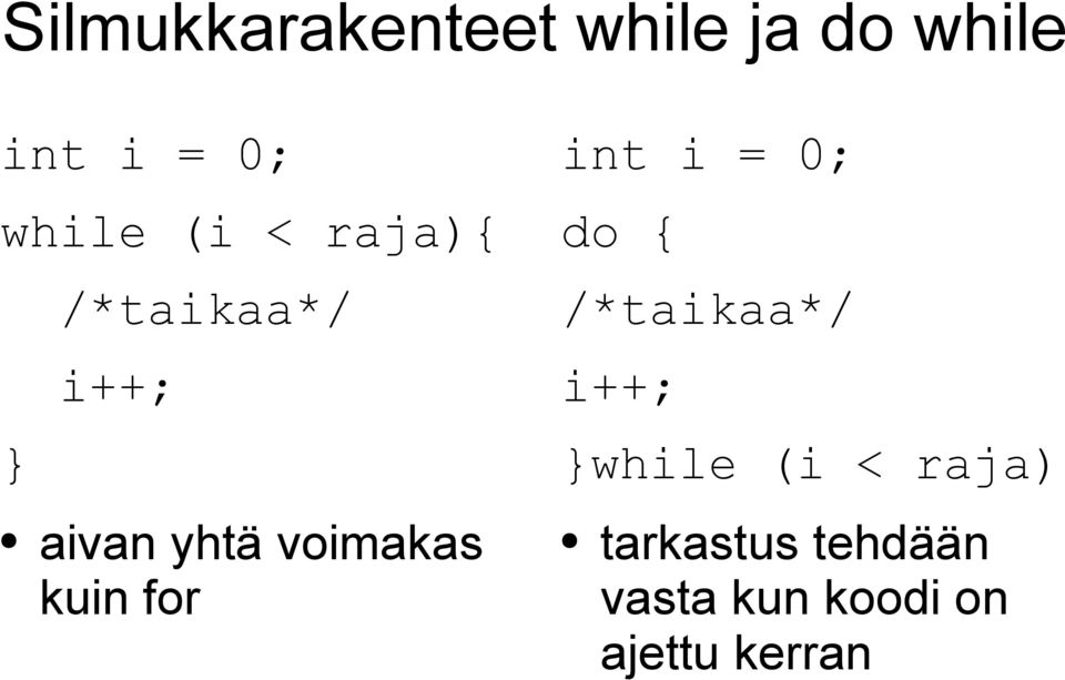 kuin for int i = 0; do { /*taikaa*/ i++; }while (i <