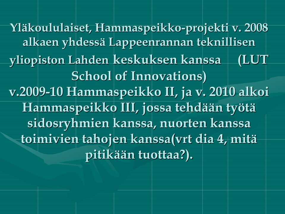 (LUT School of Innovations) v.2009-10 Hammaspeikko II, ja v.
