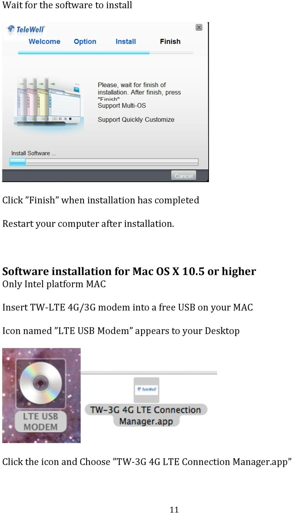 5 or higher Only Intel platform MAC Insert TW- LTE 4G/3G modem into a free USB on your MAC