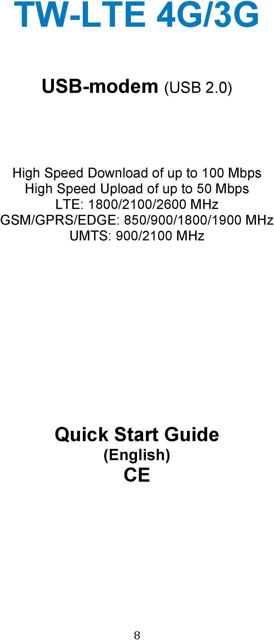 Upload of up to 50 Mbps LTE: 1800/2100/2600 MHz