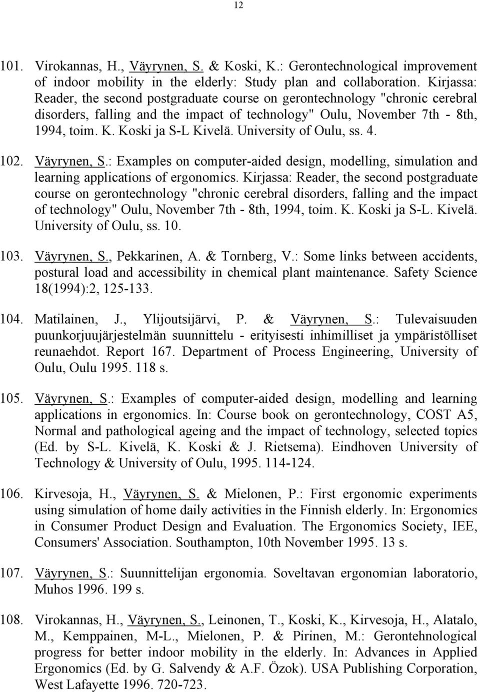 University of Oulu, ss. 4. 102. Väyrynen, S.: Examples on computer-aided design, modelling, simulation and learning applications of ergonomics.