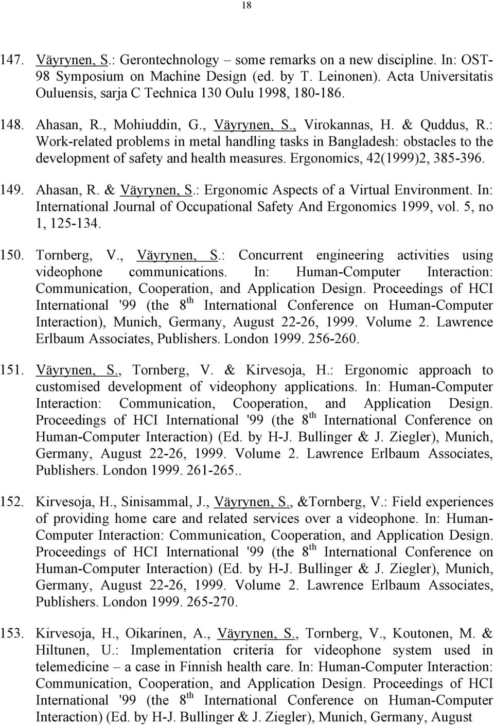 : Work-related problems in metal handling tasks in Bangladesh: obstacles to the development of safety and health measures. Ergonomics, 42(1999)2, 385-396. 149. Ahasan, R. & Väyrynen, S.