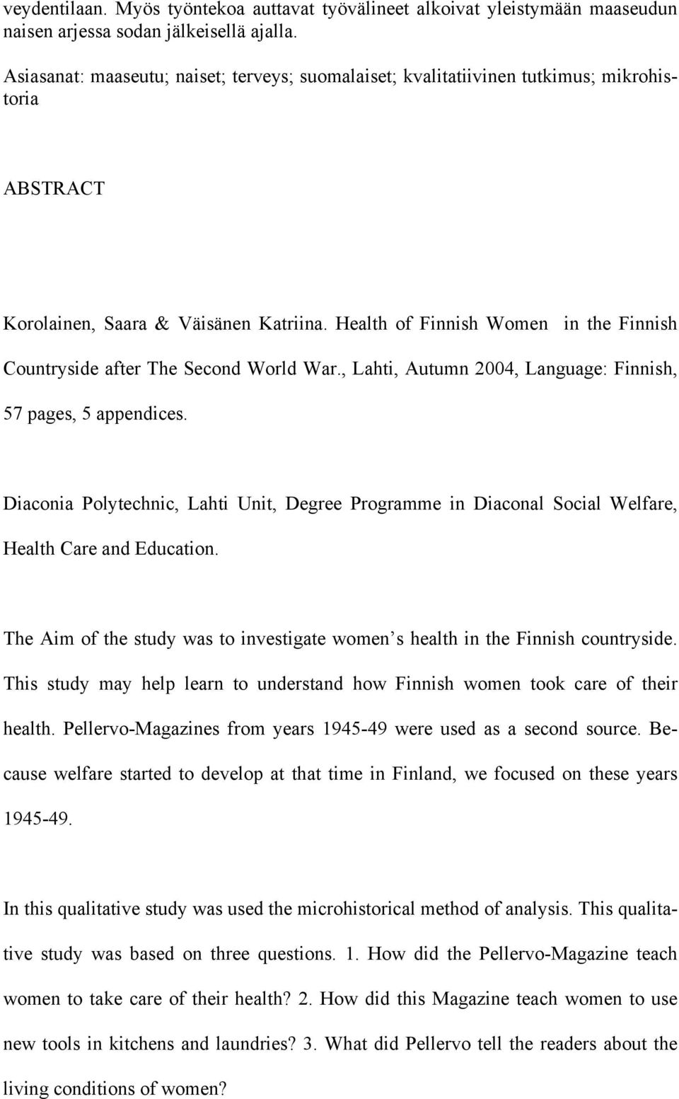 Health of Finnish Women in the Finnish Countryside after The Second World War., Lahti, Autumn 2004, Language: Finnish, 57 pages, 5 appendices.