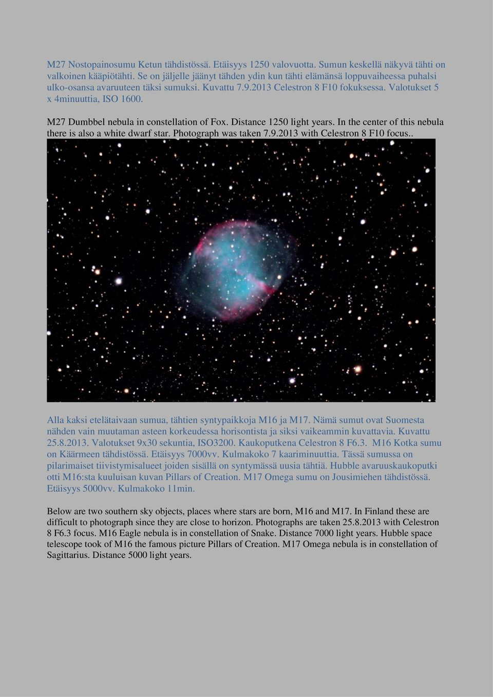 M27 Dumbbel nebula in constellation of Fox. Distance 1250 light years. In the center of this nebula there is also a white dwarf star. Photograph was taken 7.9.2013 with Celestron 8 F10 focus.