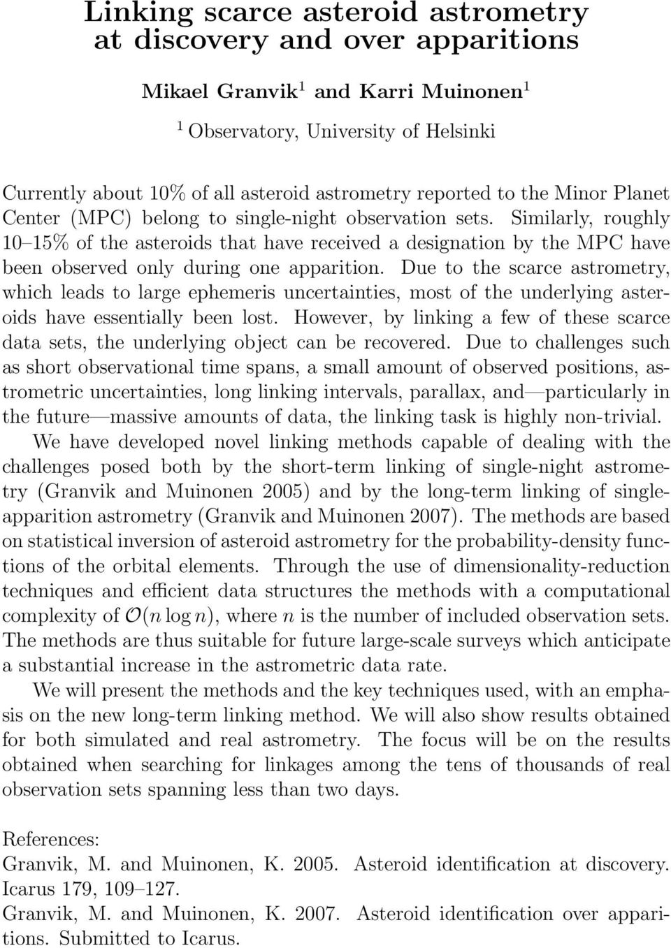 Similarly, roughly 10 15% of the asteroids that have received a designation by the MPC have been observed only during one apparition.
