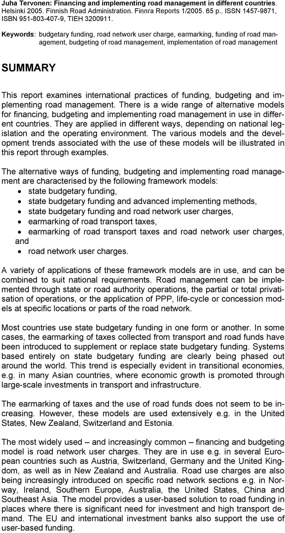 Keywords: budgetary funding, road network user charge, earmarking, funding of road management, budgeting of road management, implementation of road management SUMMARY This report examines