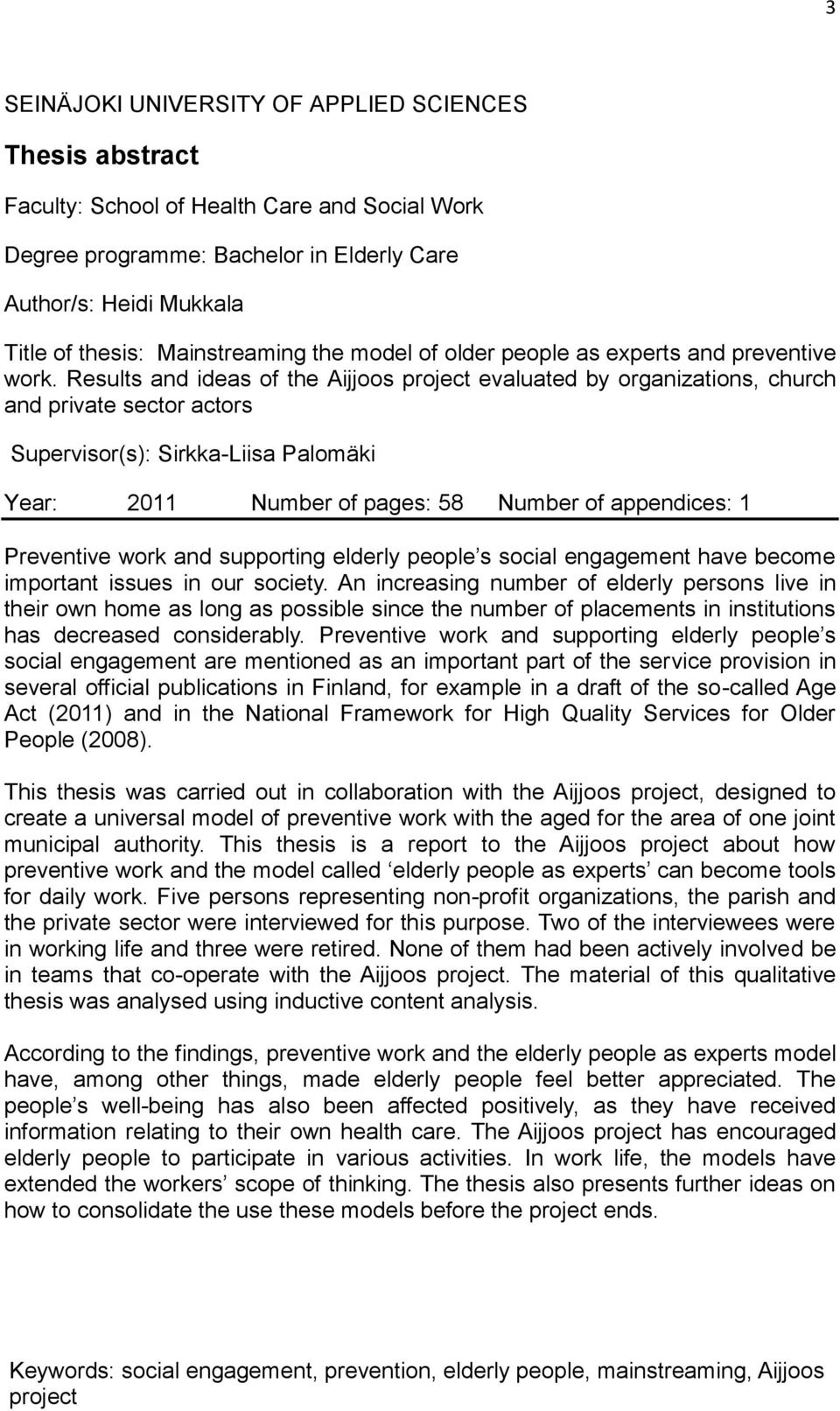 Results and ideas of the Aijjoos project evaluated by organizations, church and private sector actors Supervisor(s): Sirkka-Liisa Palomäki Year: 2011 Number of pages: 58 Number of appendices: 1