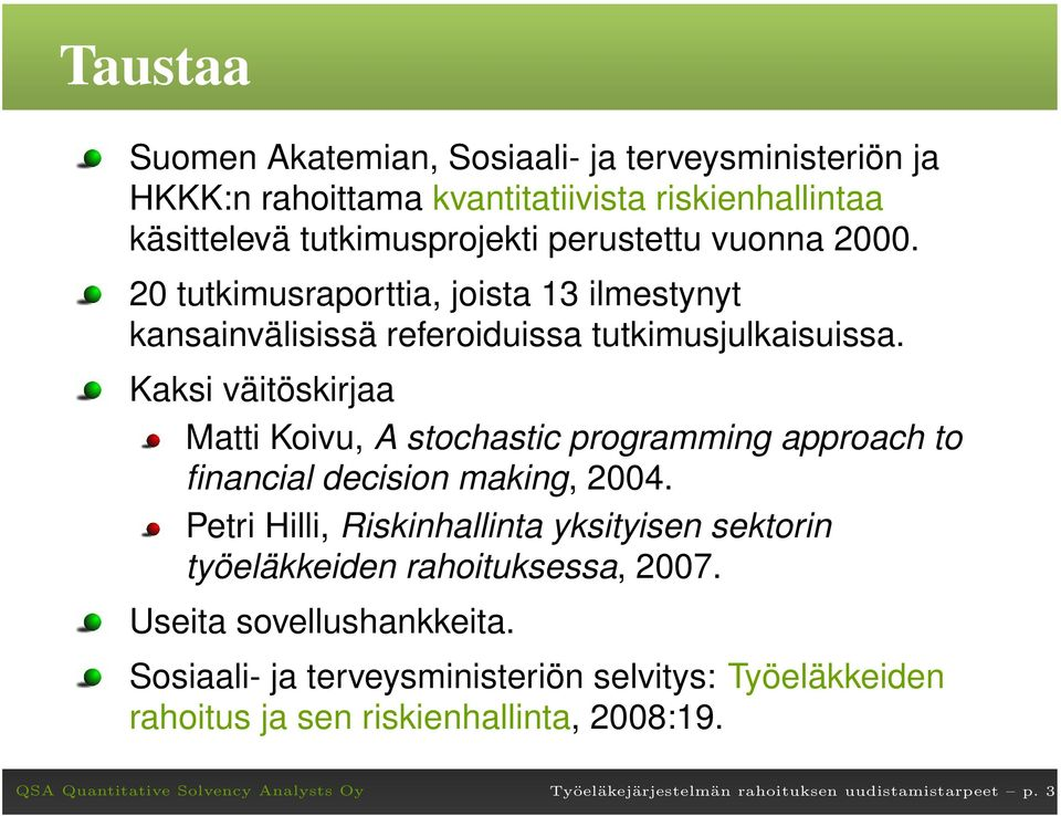 Kaksi väitöskirjaa Matti Koivu, A stochastic programming approach to financial decision making, 2004.